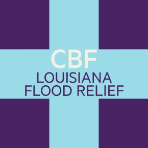 CBF Disaster Response requests donations and prepares for response following Louisianaflooding