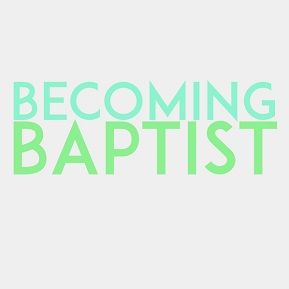 Becoming Baptist: Part 2