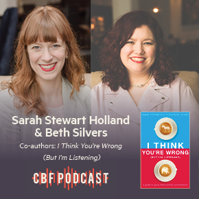 I Think You're Wrong (But I'm Listening), A Conversation with Beth Silvers & Sarah Stewart Holland
