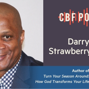 Darryl Strawberry, A CBF Podcast Conversation with the Hall of Fame Baseball Player