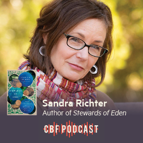 CBF Podcast: Sandra Richter, The Theological Causation of Environmental Devastation