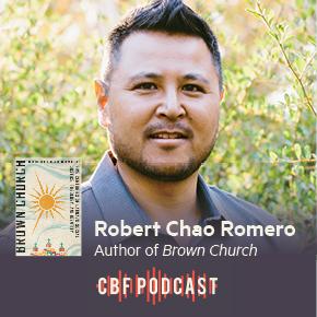 CBF Podcast: Robert Chao Romero, BrownChurch