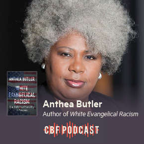 CBF Podcast: Anthea Butler, White Evangelical Racism