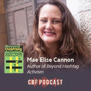 CBF Podcast: Mae Elise Cannon, Beyond HashtagActivism