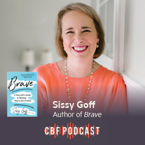 CBF Podcast: Sissy Goff, Beating Teen's Anxiety and Worry