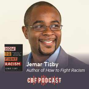 CBF Podcast: Jemar Tisby, How to Fight Racism